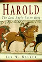 Harold, the Last Anglo-Saxon King