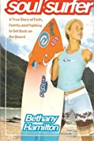 Soul Surfer - A True Story Of Faith, Family, And Fighting To Get Back On The Board