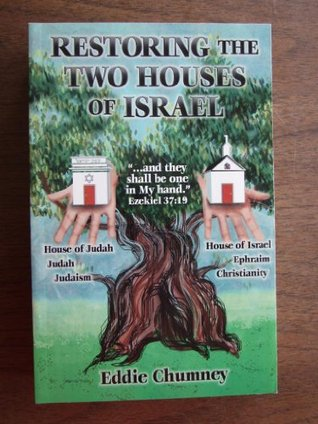 Restoring the Two Houses of Israel  by  Edward Chumney