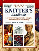 Reader's Digest Knitter's Handbook: A Comprehensive Guide to the Principles and Techniques of Handknitting