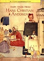 Fairy Tales from Hans Christian Andersen: A Classic Illustrated Edition