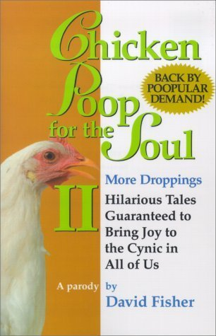 Chicken Poop for the Soul II More Droppings: Hilarious Tales Guaranteed to Bring Joy to the Cynic in All of Us (Chicken Poop for the Soul, 2) David  Fisher
