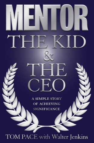 Mentor: The Kid & The CEO  by  Tom Pace