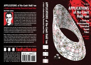 Applications of No-Limit Hold em: A Guide to Understanding Theoretically Sound Poker  by  Matthew Janda