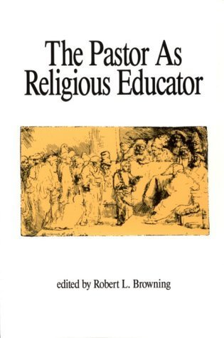 The Pastor As Religious Educator  by  Rober L. Browning
