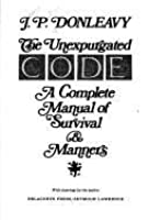 The Unexpurgated Code: A Complete Manual of Survival and Manners
