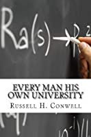 Every Man His Own University Russell H. Conwell