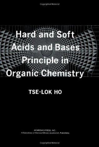 Hard and Soft Acids and Bases Principle in Organic Chemistry  by  Tse-Lok Ho