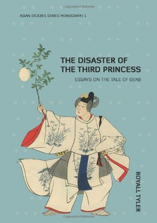 The Disaster of the Third Princess: Essays on The Tale of Genji Royall  Tyler