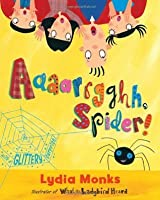 Aaaarrgghh, Spider!. Lydia Monks