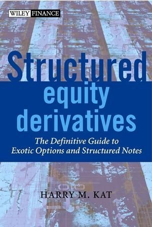 Structured Equity Derivatives: The Definitive Guide to Exotic Options and Structured Notes  by  Harry M. Kat