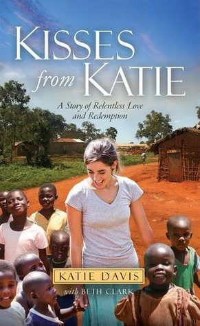 Kisses from Katie: A Story of Relentless Love and Redemption Katie J. Davis
