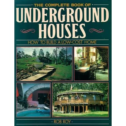 The Complete Book Of Underground Houses: How To Build A Low Cost Home - Rob Roy