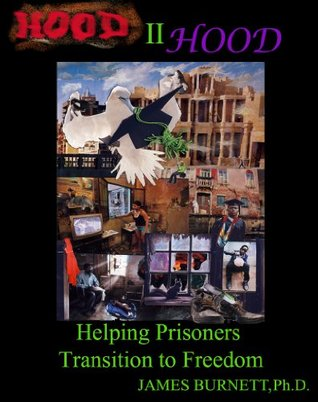 Hood II Hood: Helping Prisoners Transition to Freedom  by  James Burnett