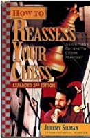 How to Reassess Your Chess: A Complete Course to Chess Mastery, 3rd Expanded Edition