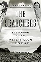 THE SEARCHERS:The Searchers: The Making of an American Legend by Glenn Frankel (Feb 19, 2013) (searcher)