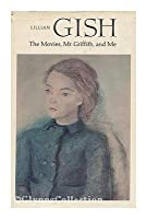 Lillian Gish: The Movies, Mr. Griffith and Me