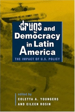 Drugs and Democracy in Latin America: The Impact of U.S. Policy  by  Eileen Rosin