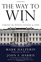 The Way to Win: Taking the White House in 2008