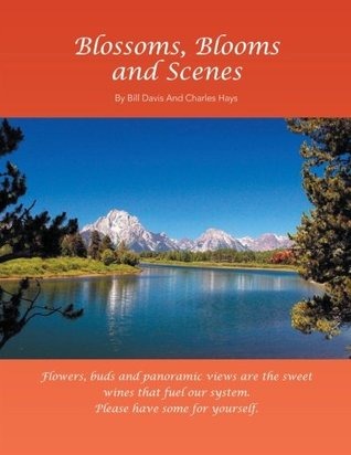 Blossoms, Blooms and Scenes  by  Bill Davis