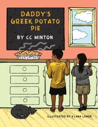 Daddys Greek Potato Pie: A book about healthy eating  by  C.C. Minton