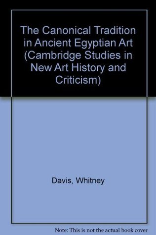 The Canonical Tradition in Ancient Egyptian Art  by  Whitney Davis