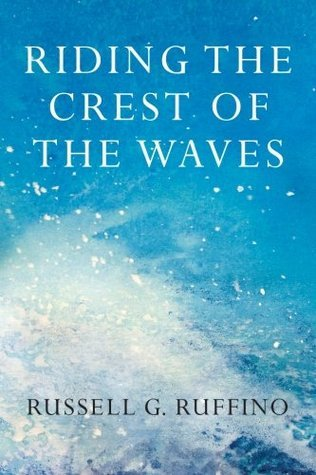 Riding the Crest of the Waves: Daring to Believe What We Believe  by  Russell G Ruffino