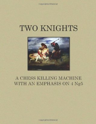 Two Knights a Chess Killing Machine with an Emphasis on 4 Ng5  by  Andrew Bussom