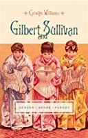 Gilbert and Sullivan: Gender, Genre, Parody (Gender and Culture Series)