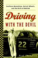 Driving with the Devil: Southern Moonshine, Detroit Wheels, and the Birth of NASCAR