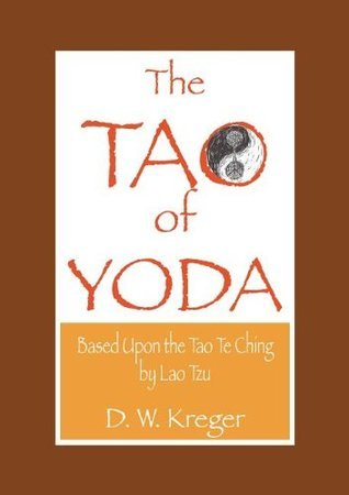 Tao of Yoda: Based Upon the Tao Te Ching,  by  Lao Tzu by D.W. Kreger
