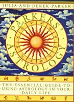 Parker's Astrology: The Essential Guide to Using Astrology in Your Daily Life