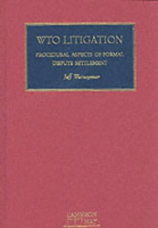WTO Litigation: Procedural Aspects of Formal Dispute Settlement  by  Jeff Waincymer
