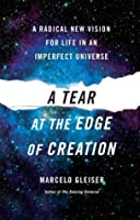 A Tear at the Edge of Creation: Searching for the Meaning of Life in an Imperfect Cosmos