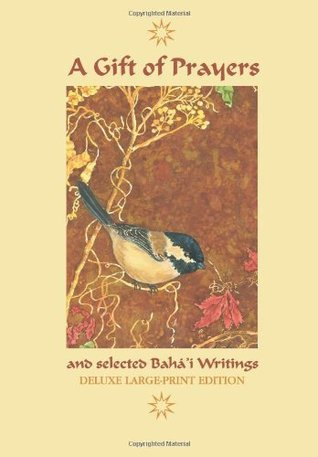 A Gift of Prayers and Selected Bahai Writings: Deluxe Large-Print Edition Baháulláh