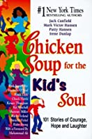 Chicken Soup for the Kid's Soul: 101 Stories of Courage, Hope and Laughter (Chicken Soup for the Soul (Hardcover Health Communications))