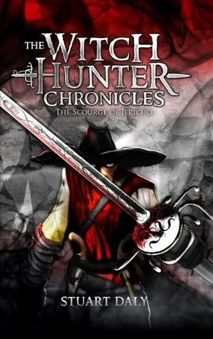 The Witch Hunter Chronicles 1: The Scourge Of Jericho Stuart Daly