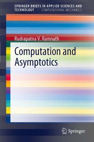 Computation and Asymptotics (SpringerBriefs in Applied Sciences and Technology / SpringerBriefs in Computational Mechanics)  by  Rudrapatna V. Ramnath