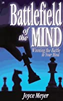 Battlefield of the Mind: How to Win the War in Your Mind