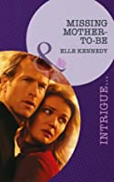 Missing Mother-To-Be (Mills & Boon Intrigue) (The Kelley Legacy - Book 5)