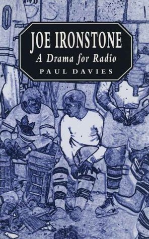 Joe Ironstone: A Drama for Radio  by  Paul Davies
