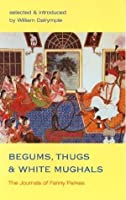Begums, Thugs, and White Mughals: The Journals of Fanny Parkes (v. 8)