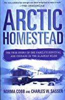 Arctic Homestead: The True Story of One Family's Survival and Courage in the Alaskan Wilds