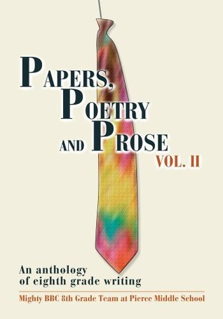 Papers, Poetry and Prose Vol. II Pierce Middle School