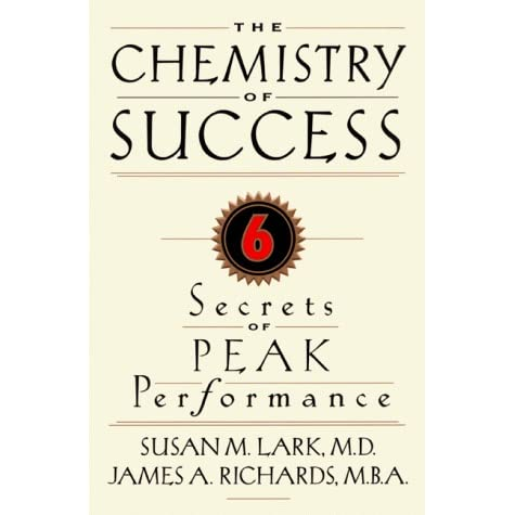 The Chemistry of Success: Six Secrets of Peak Performance - Susan M. Lark, James A. Richards