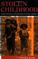 Stolen Childhood: Slave Youth in Nineteenth-Century America (Blacks in the Diaspora)