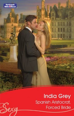 Mills & Boon : Spanish Aristocrat, Forced Bride  by  India Grey