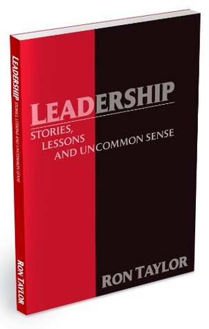 Leadership: Stories, Lessons and Uncommon Sense Ron Taylor