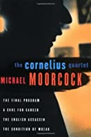 The Cornelius Quartet: The Final Program, A Cure for Cancer, The English Assassin, The Condition of Muzak