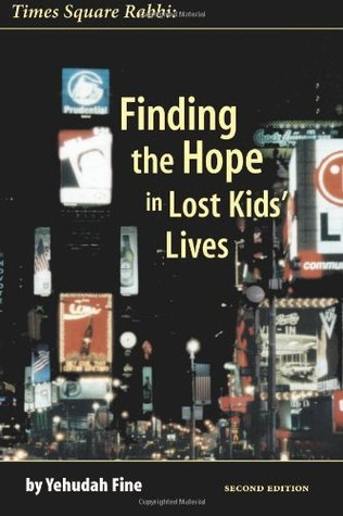 Times Square Rabbi: Finding the Hope in Lost Kids Lives  by  Yehudah Fine